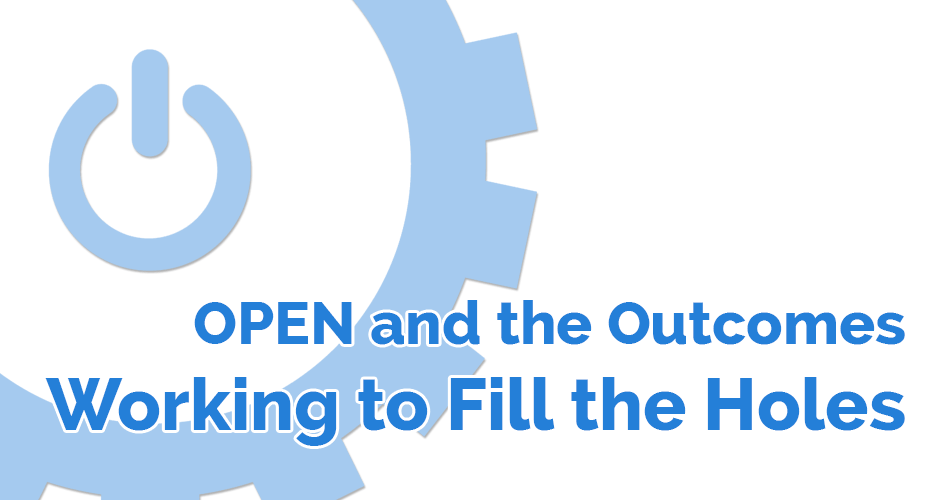 OPEN and the Outcomes: Working to Fill the Holes
